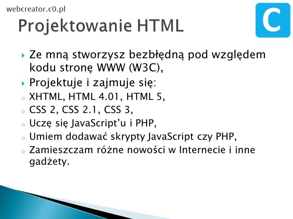 webcreator.c0.pl Projektowanie HTML. Ze mną stworzysz bezbłędną pod względem kodu stronę WWW (W3C),