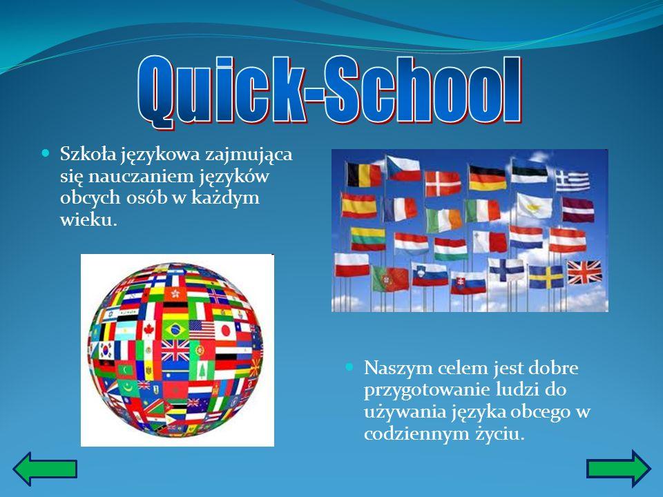 Quick-School Szkoła językowa zajmująca się nauczaniem języków obcych osób w każdym wieku.