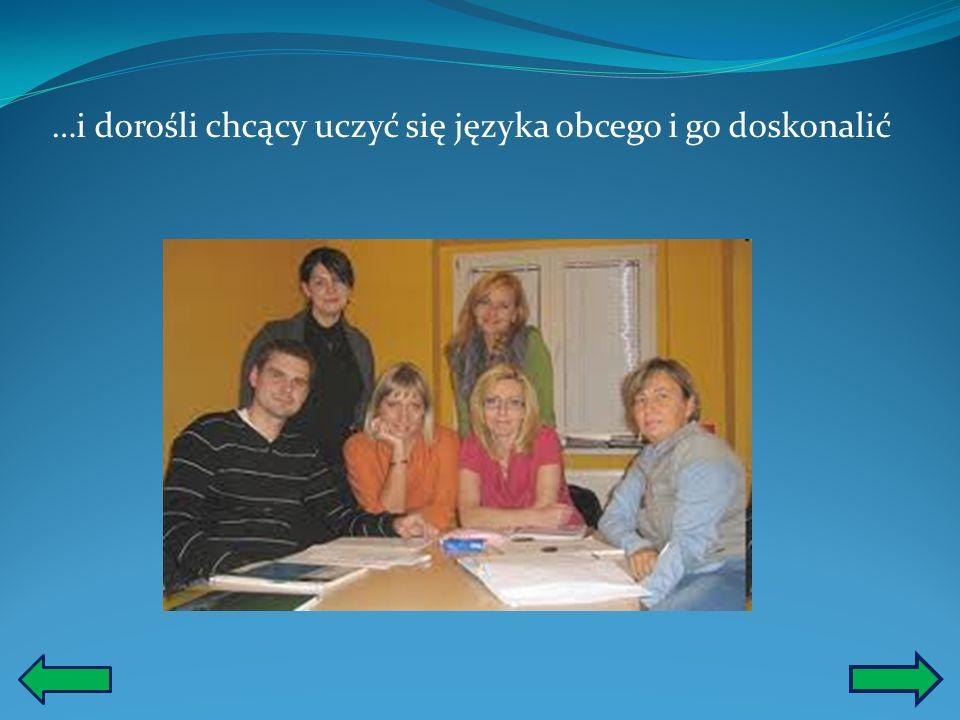 …i dorośli chcący uczyć się języka obcego i go doskonalić