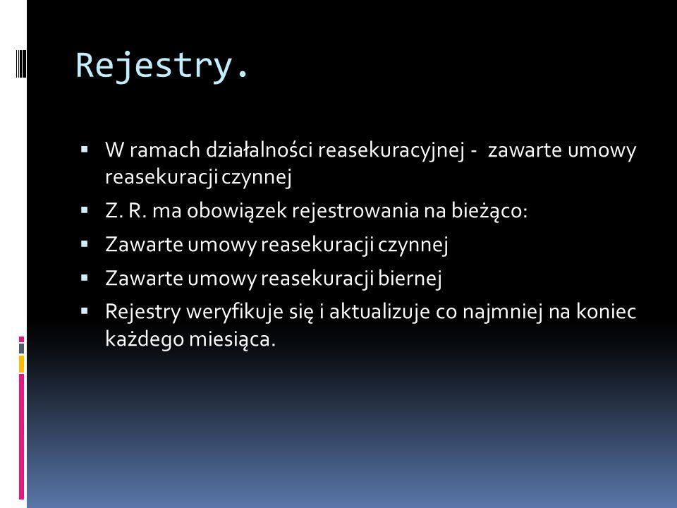 Rejestry. W ramach działalności reasekuracyjnej - zawarte umowy reasekuracji czynnej. Z. R. ma obowiązek rejestrowania na bieżąco:
