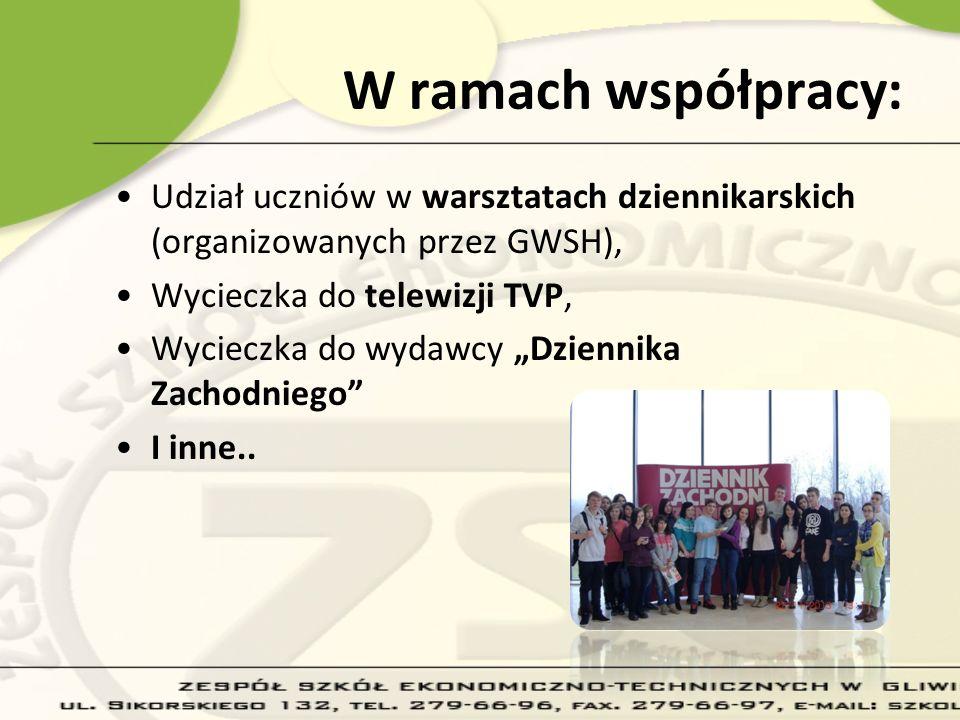 W ramach współpracy: Udział uczniów w warsztatach dziennikarskich (organizowanych przez GWSH), Wycieczka do telewizji TVP,