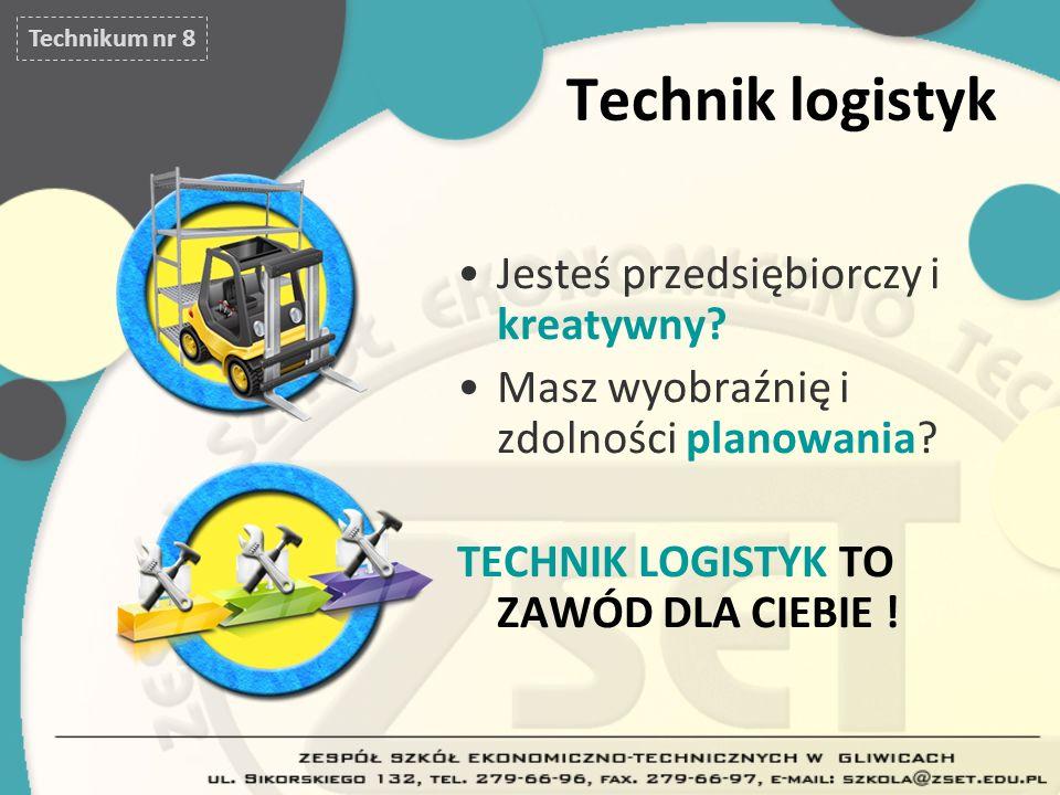 Technik logistyk Jesteś przedsiębiorczy i kreatywny