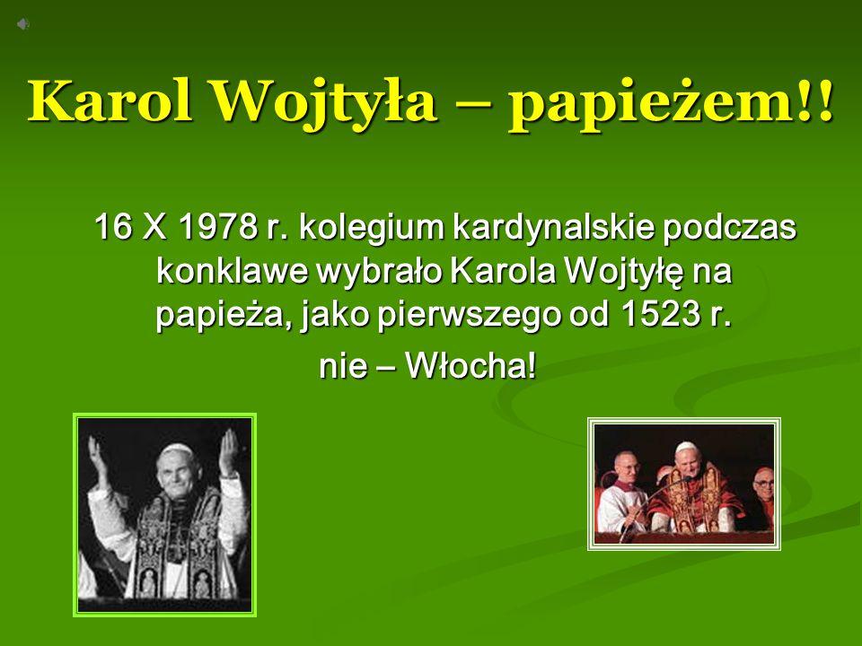 Karol Wojtyła – papieżem!!