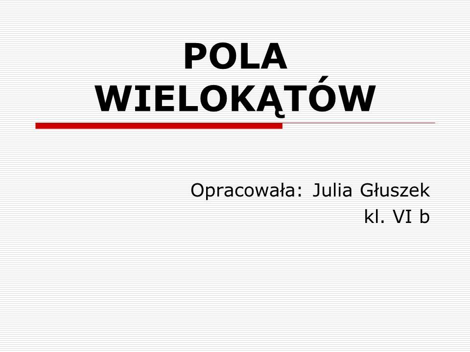 Opracowała: Julia Głuszek kl. VI b