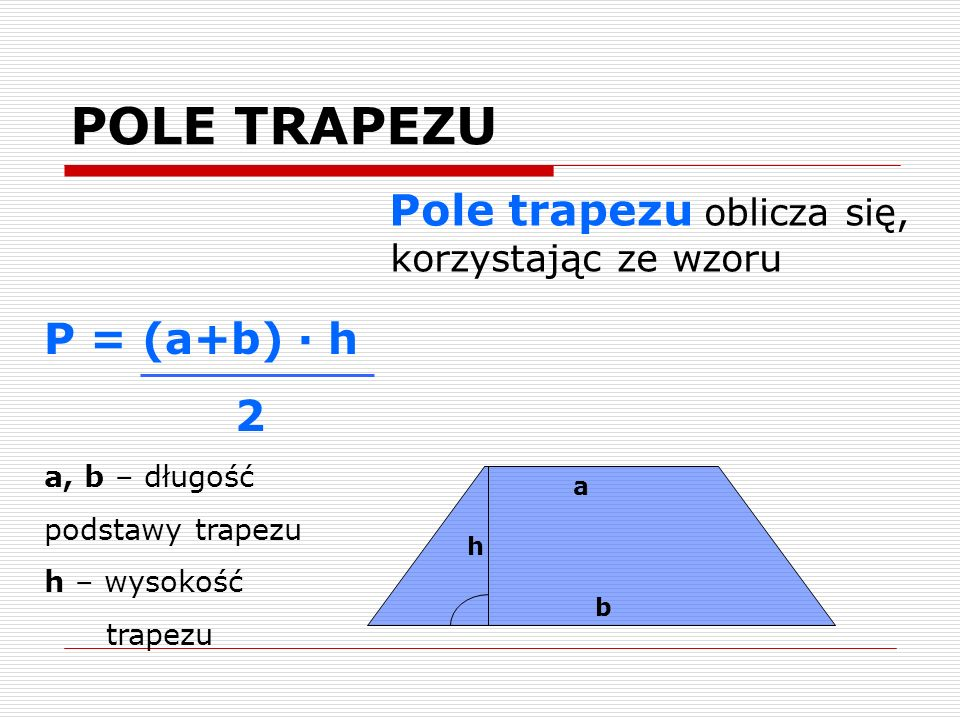 POLE TRAPEZU Pole trapezu oblicza się, korzystając ze wzoru