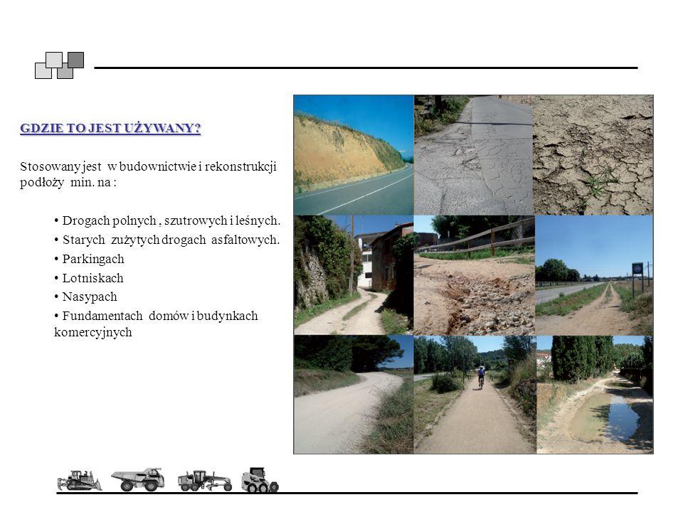 GDZIE TO JEST UŻYWANY Stosowany jest w budownictwie i rekonstrukcji podłoży min. na : Drogach polnych , szutrowych i leśnych.
