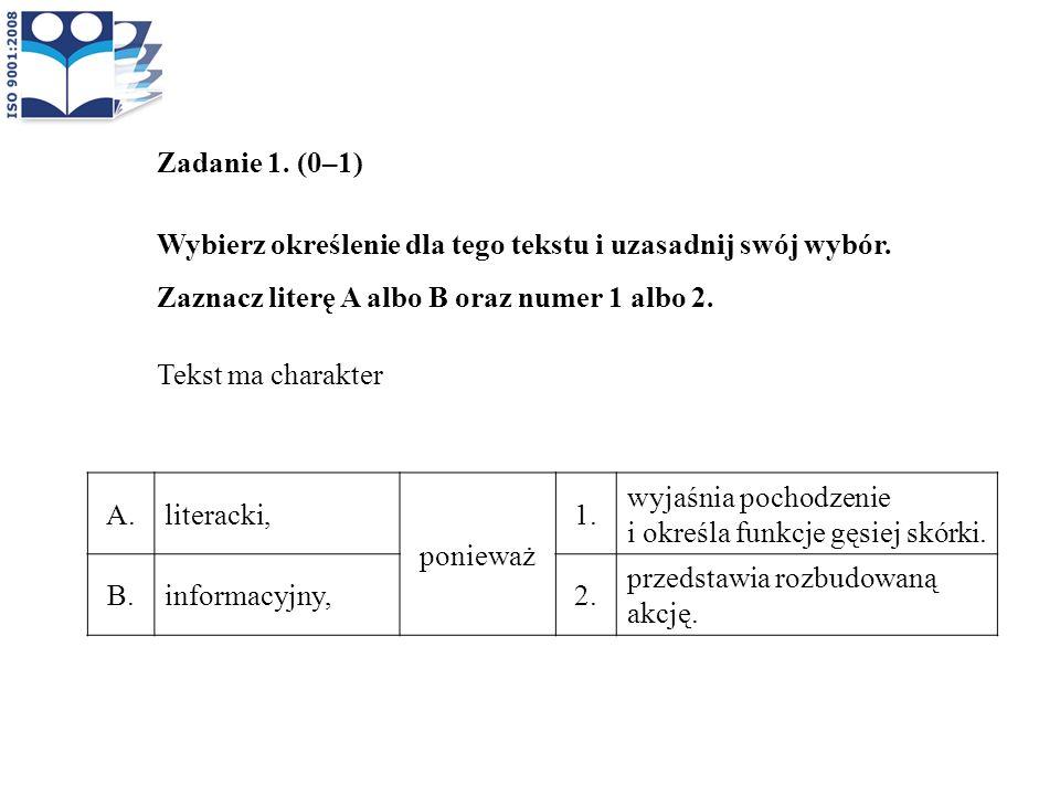 Zadanie 1. (0–1) Wybierz określenie dla tego tekstu i uzasadnij swój wybór. Zaznacz literę A albo B oraz numer 1 albo 2.