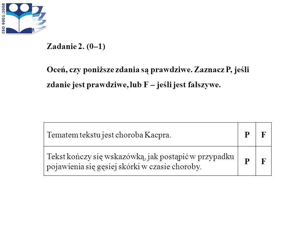 Zadanie 2. (0–1) Oceń, czy poniższe zdania są prawdziwe. Zaznacz P, jeśli zdanie jest prawdziwe, lub F – jeśli jest fałszywe.