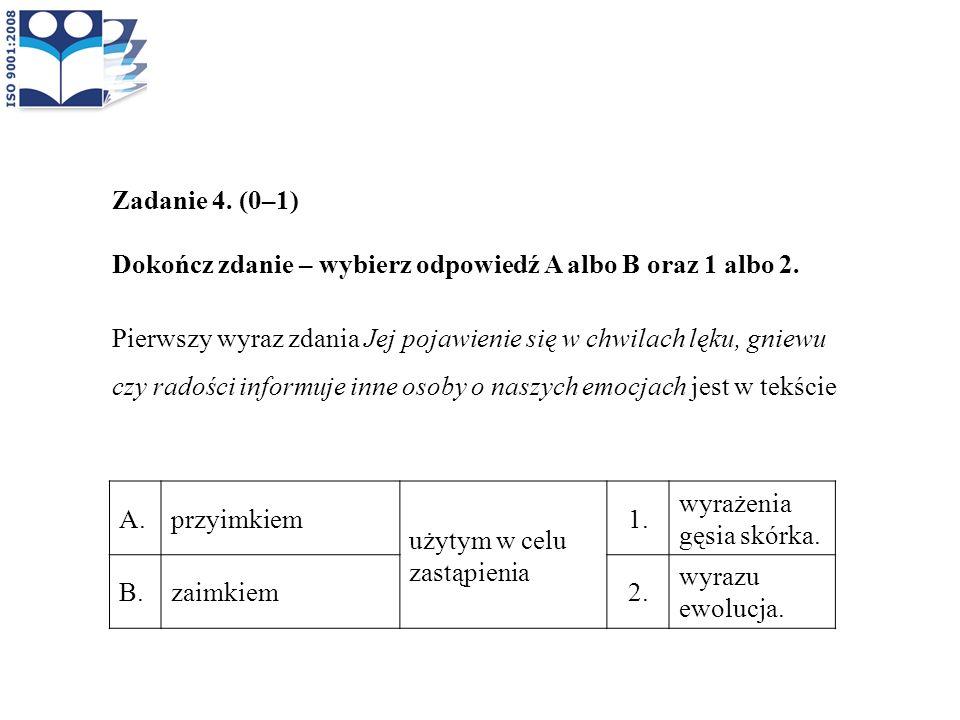 Zadanie 4. (0–1) Dokończ zdanie – wybierz odpowiedź A albo B oraz 1 albo 2.