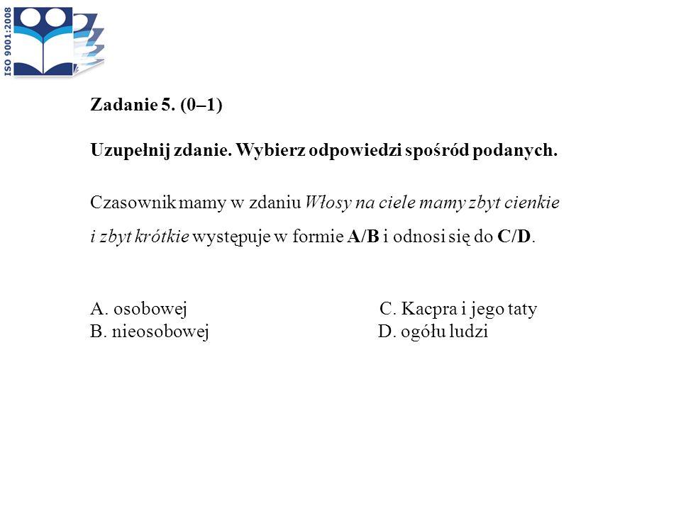 Zadanie 5. (0–1) Uzupełnij zdanie. Wybierz odpowiedzi spośród podanych.