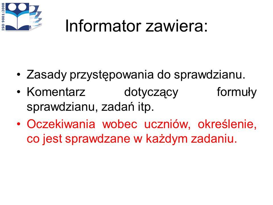 Informator zawiera: Zasady przystępowania do sprawdzianu.