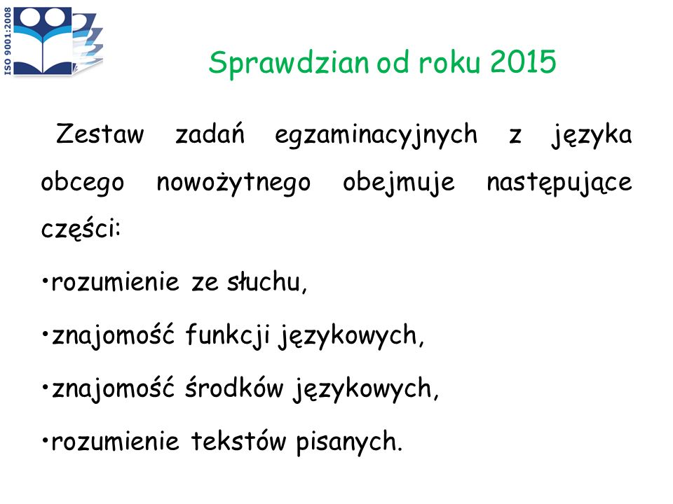 Sprawdzian od roku 2015 Zestaw zadań egzaminacyjnych z języka obcego nowożytnego obejmuje następujące części: