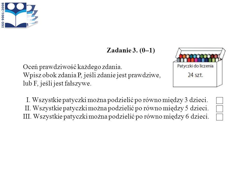 Zadanie 3. (0–1) Oceń prawdziwość każdego zdania. Wpisz obok zdania P, jeśli zdanie jest prawdziwe,