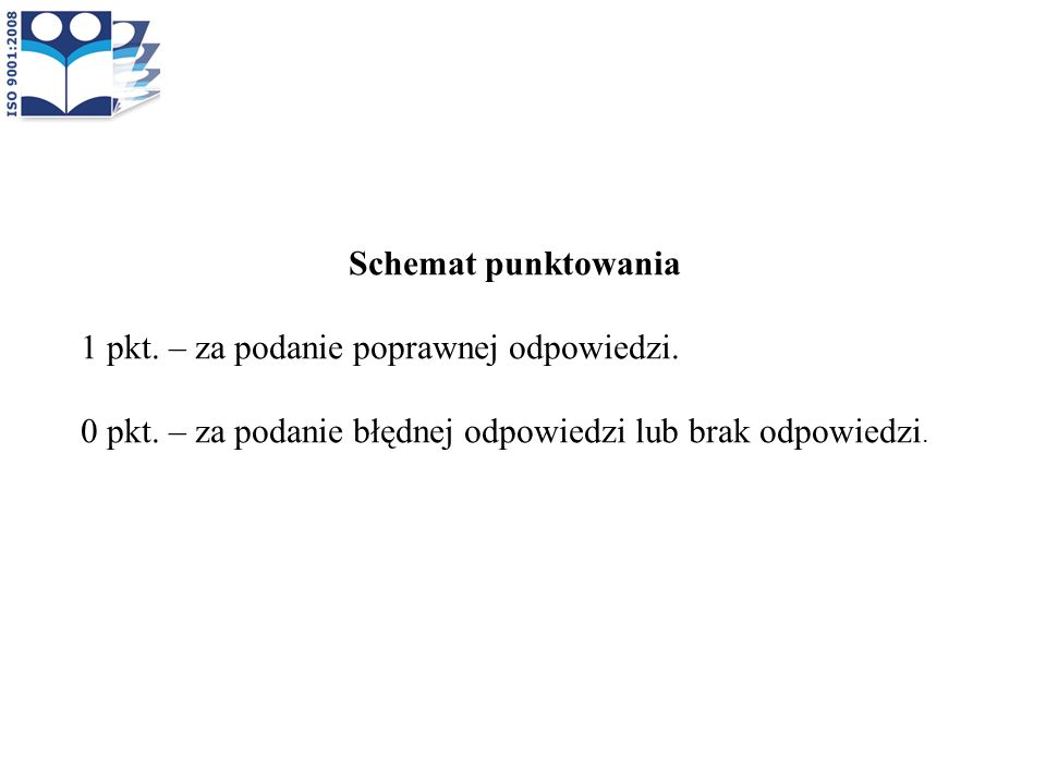 Schemat punktowania 1 pkt. – za podanie poprawnej odpowiedzi.