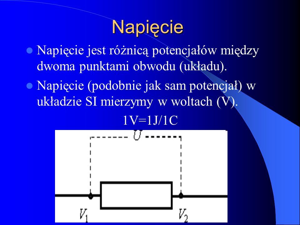 Napięcie Napięcie jest różnicą potencjałów między dwoma punktami obwodu (układu).