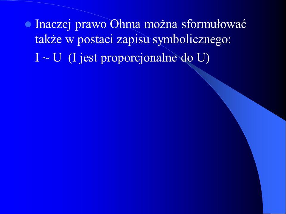 Inaczej prawo Ohma można sformułować także w postaci zapisu symbolicznego:
