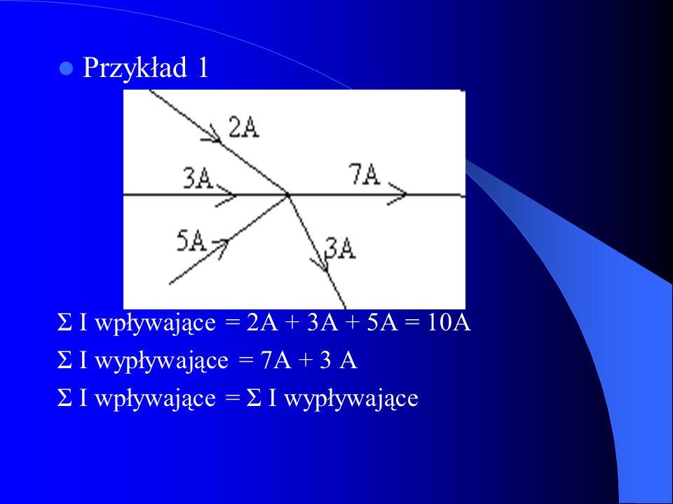 Przykład 1 Σ I wpływające = 2A + 3A + 5A = 10A