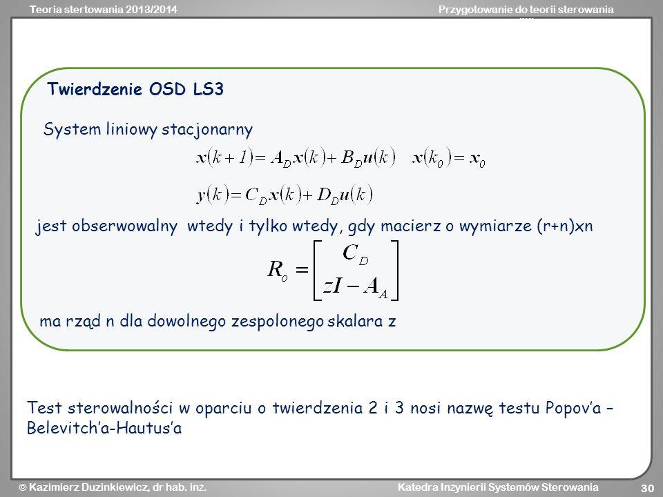 Twierdzenie OSD LS3 System liniowy stacjonarny. jest obserwowalny wtedy i tylko wtedy, gdy macierz o wymiarze (r+n)xn.