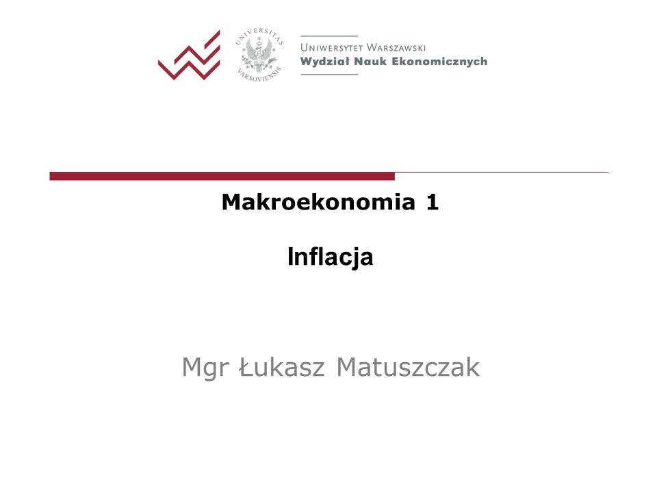 Makroekonomia 1 Inflacja Mgr Łukasz Matuszczak