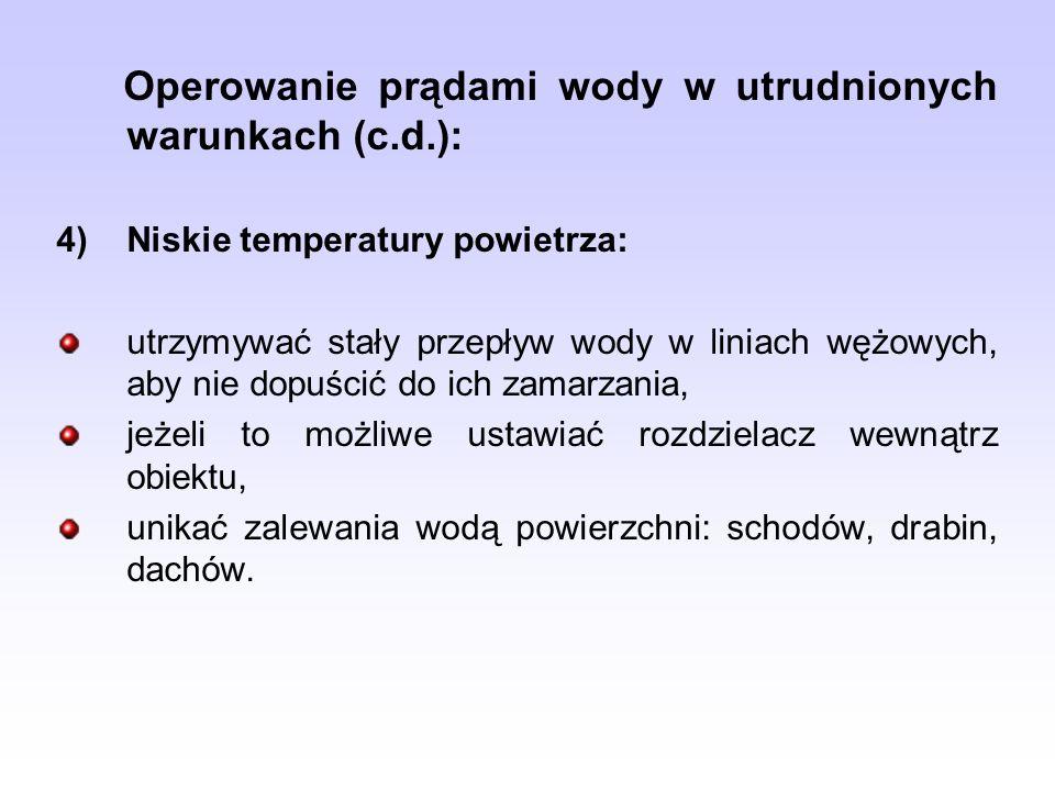 Operowanie prądami wody w utrudnionych warunkach (c.d.):