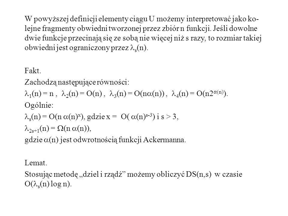 W powyższej definicji elementy ciągu U możemy interpretować jako ko-lejne fragmenty obwiedni tworzonej przez zbiór n funkcji. Jeśli dowolne dwie funkcje przecinają się ze sobą nie więcej niż s razy, to rozmiar takiej obwiedni jest ograniczony przez s(n).