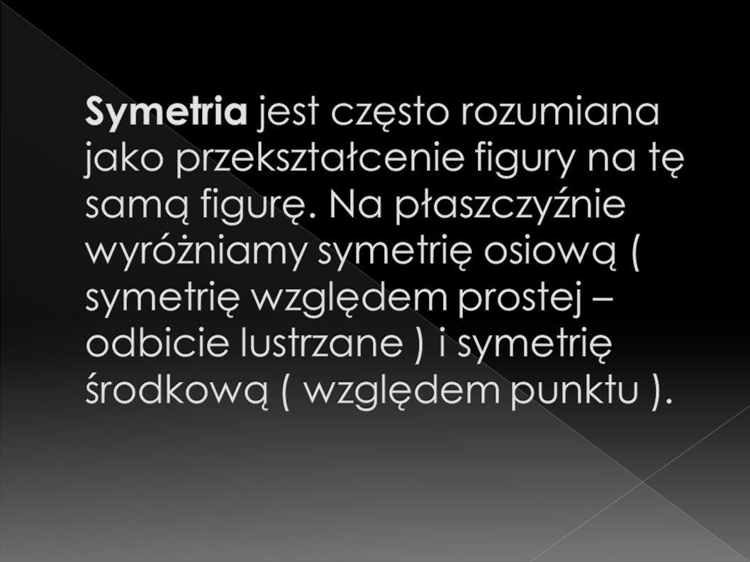Symetria jest często rozumiana jako przekształcenie figury na tę samą figurę.