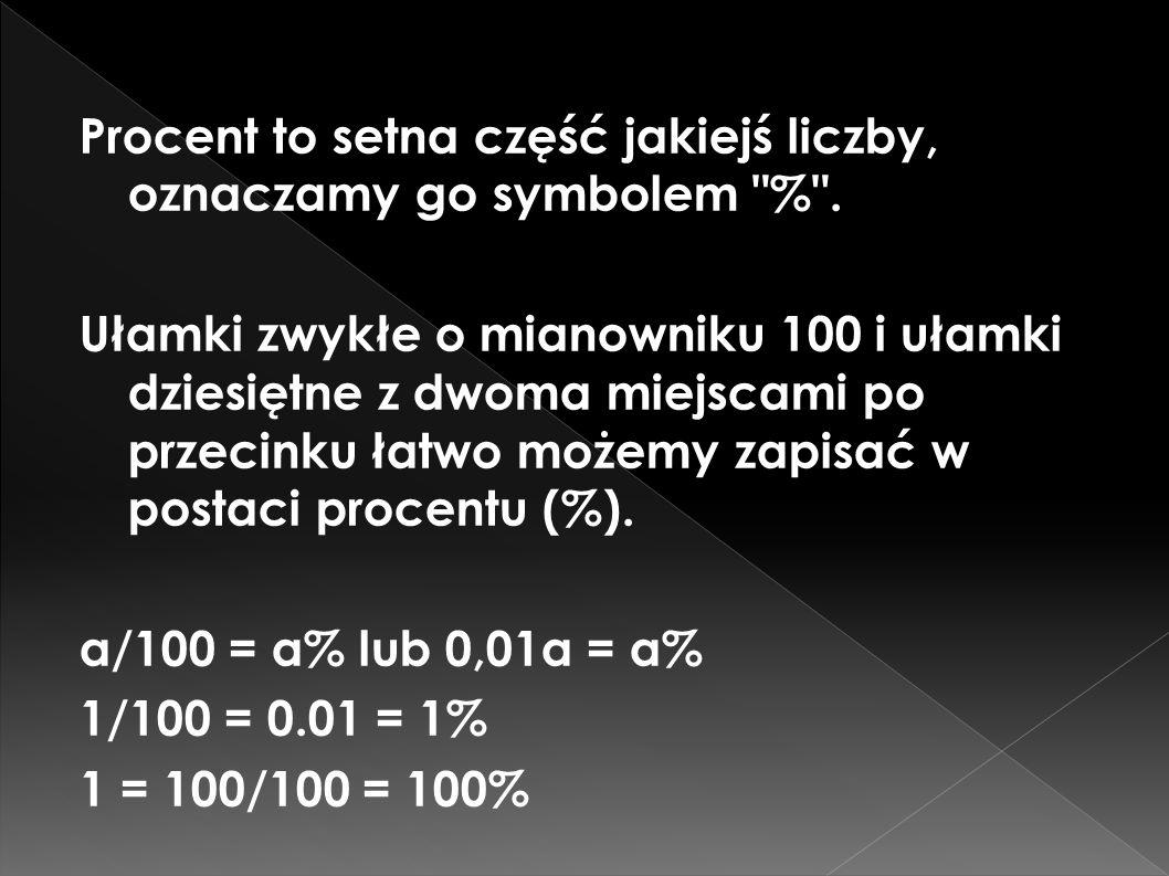 Procent to setna część jakiejś liczby, oznaczamy go symbolem %