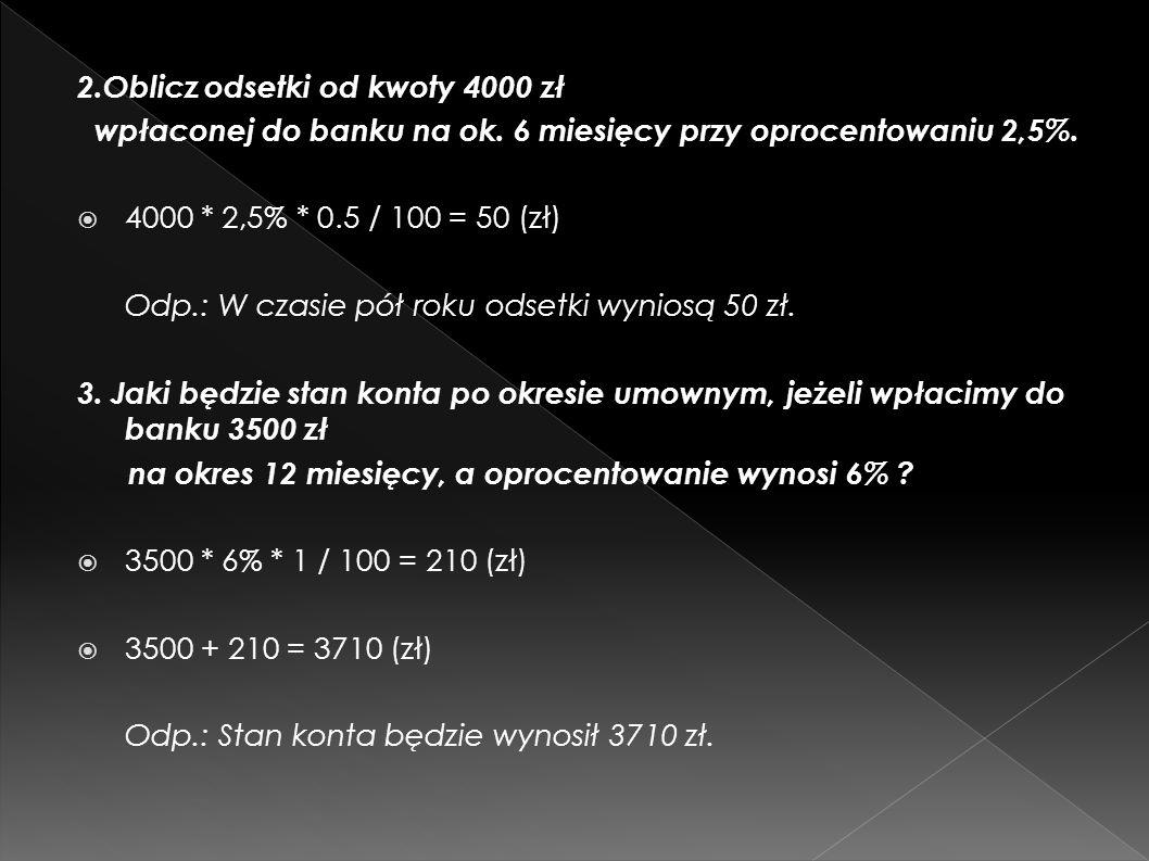 2.Oblicz odsetki od kwoty 4000 zł