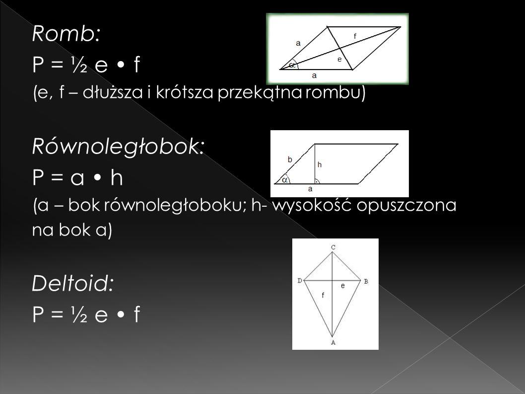 Romb: P = ½ e • f Równoległobok: P = a • h Deltoid: