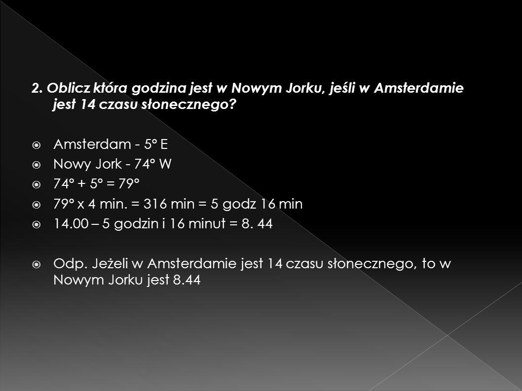 2. Oblicz która godzina jest w Nowym Jorku, jeśli w Amsterdamie jest 14 czasu słonecznego