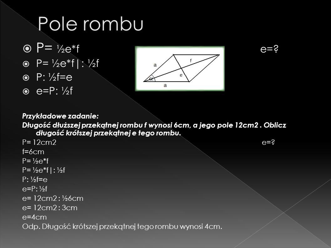 Pole rombu P= ½e*f e= P= ½e*f : ½f P: ½f=e e=P: ½f