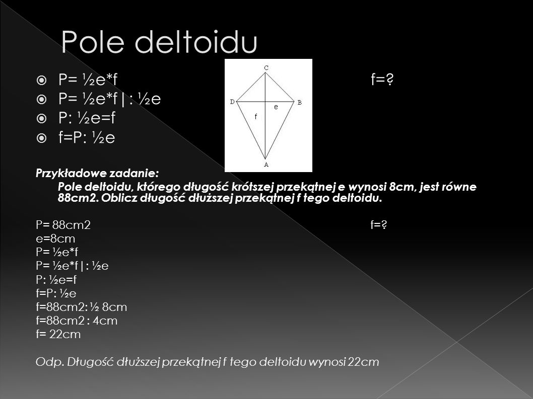Pole deltoidu P= ½e*f f= P= ½e*f|: ½e P: ½e=f f=P: ½e