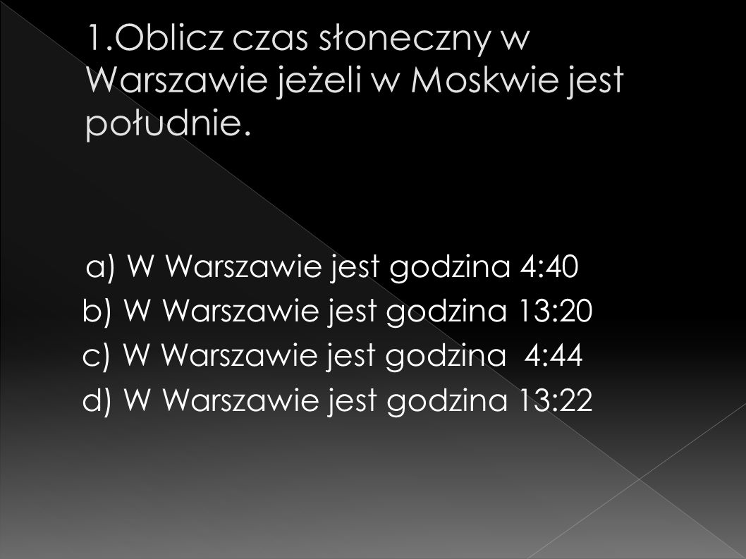 1.Oblicz czas słoneczny w Warszawie jeżeli w Moskwie jest południe.