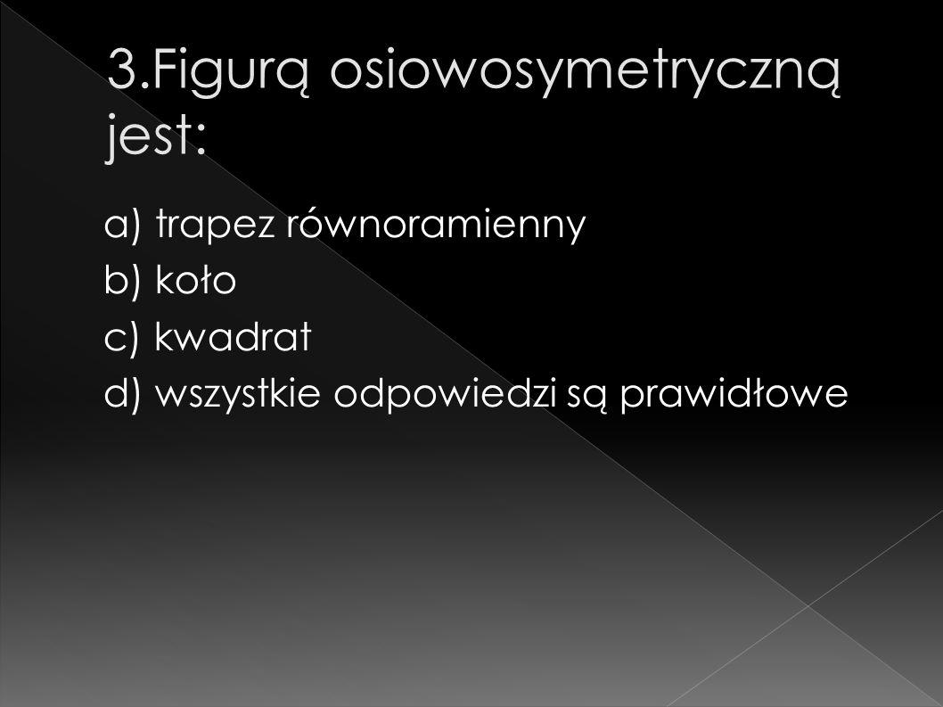 3.Figurą osiowosymetryczną jest:
