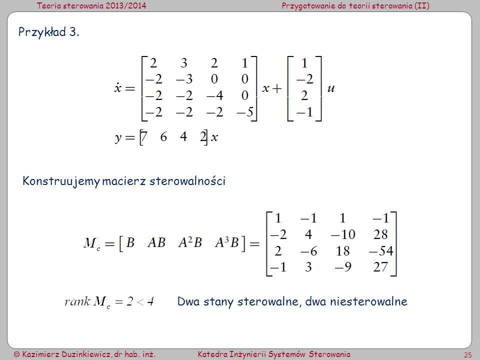 Przykład 3. Konstruujemy macierz sterowalności Dwa stany sterowalne, dwa niesterowalne