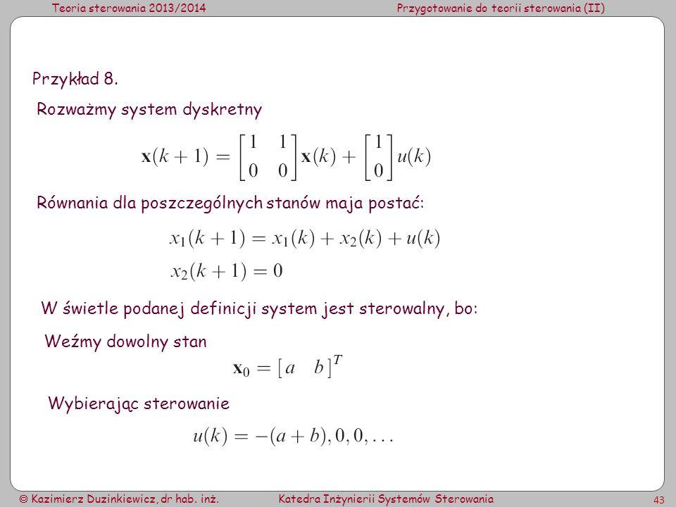 Przykład 8. Rozważmy system dyskretny. Równania dla poszczególnych stanów maja postać: W świetle podanej definicji system jest sterowalny, bo: