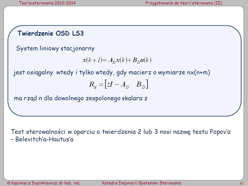 Twierdzenie OSD LS3 System liniowy stacjonarny. jest osiągalny wtedy i tylko wtedy, gdy macierz o wymiarze nx(n+m)