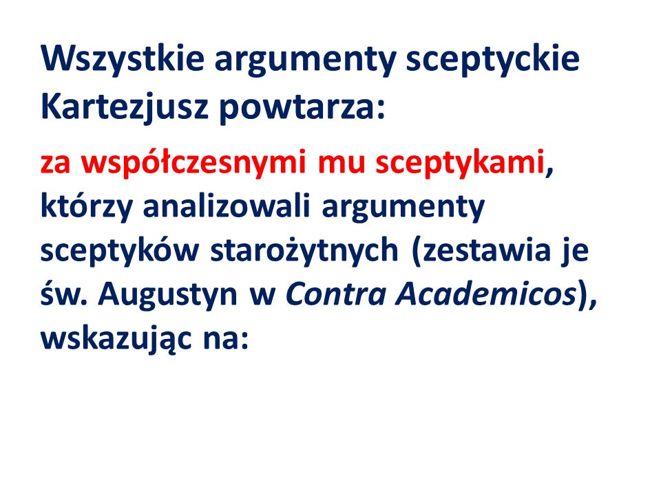 Wszystkie argumenty sceptyckie Kartezjusz powtarza: