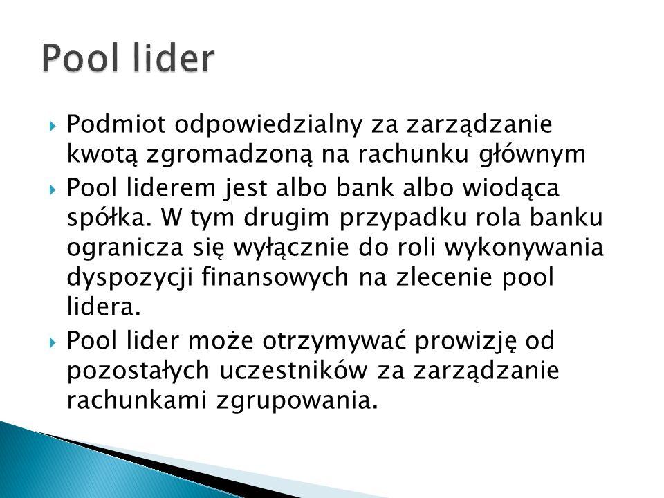 Pool lider Podmiot odpowiedzialny za zarządzanie kwotą zgromadzoną na rachunku głównym.