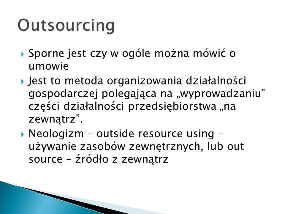 Outsourcing Sporne jest czy w ogóle można mówić o umowie