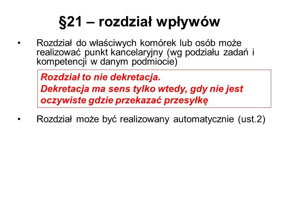 §21 – rozdział wpływów Rozdział do właściwych komórek lub osób może realizować punkt kancelaryjny (wg podziału zadań i kompetencji w danym podmiocie)