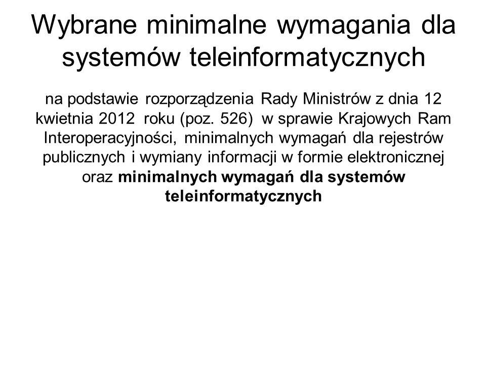 Wybrane minimalne wymagania dla systemów teleinformatycznych na podstawie rozporządzenia Rady Ministrów z dnia 12 kwietnia 2012 roku (poz.