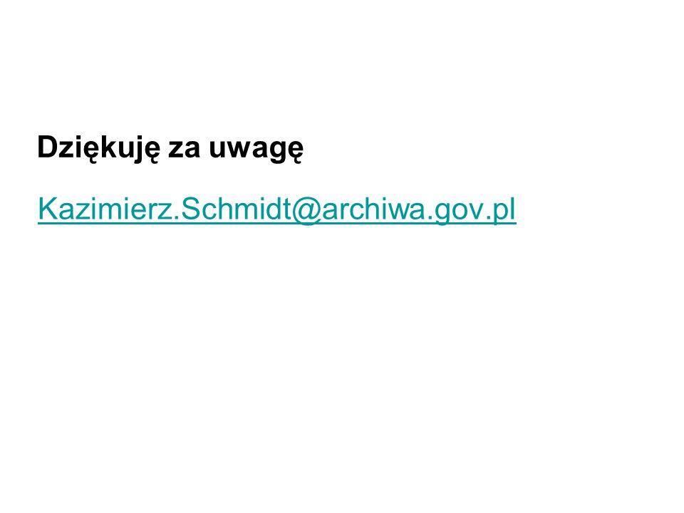 Dziękuję za uwagę Kazimierz.Schmidt@archiwa.gov.pl