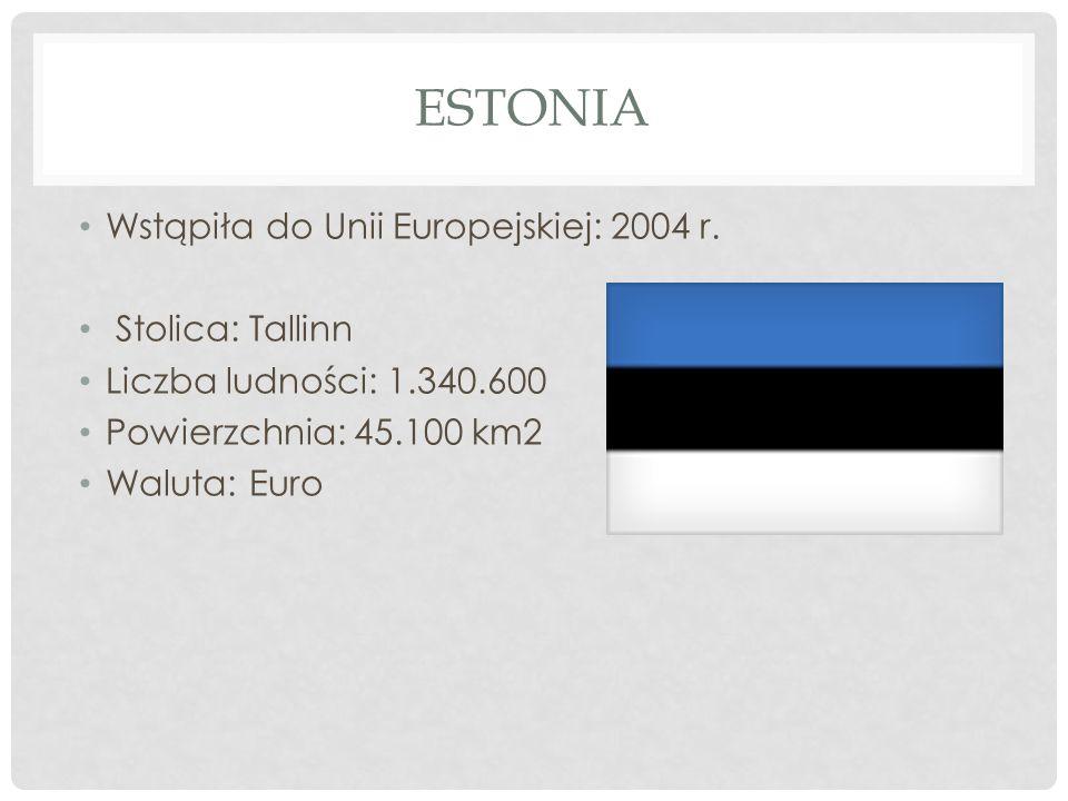 Estonia Wstąpiła do Unii Europejskiej: 2004 r. Stolica: Tallinn