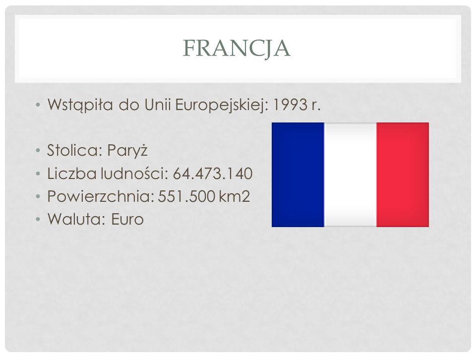 Francja Wstąpiła do Unii Europejskiej: 1993 r. Stolica: Paryż
