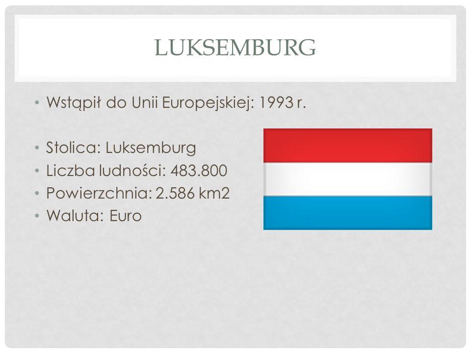 Luksemburg Wstąpił do Unii Europejskiej: 1993 r. Stolica: Luksemburg