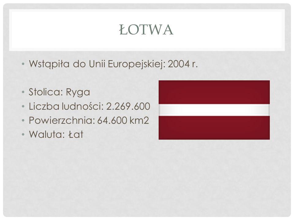 Łotwa Wstąpiła do Unii Europejskiej: 2004 r. Stolica: Ryga