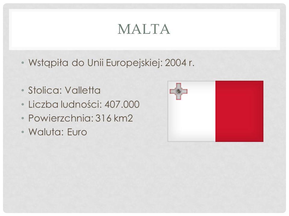 Malta Wstąpiła do Unii Europejskiej: 2004 r. Stolica: Valletta