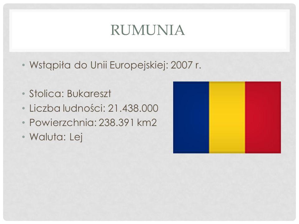 Rumunia Wstąpiła do Unii Europejskiej: 2007 r. Stolica: Bukareszt