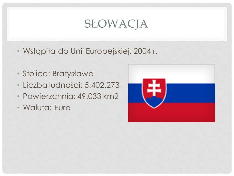 Słowacja Wstąpiła do Unii Europejskiej: 2004 r. Stolica: Bratysława